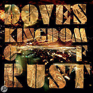 Doves: Producing Kingdom Of Rust