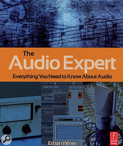 The Audio Expert: Everything You Need To Know About Audio By Ethan Winer