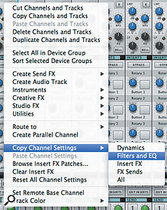 Right-clicking mixer channels gives you acontext menu from which you can copy and paste entire channels or just their settings. With abit of lateral thinking you can use this to build up your own channel strip presets.