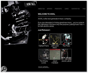 Artists Without A Label (AWAL), the on-line distributor that brought you the likes of Arctic Monkeys and Editors.