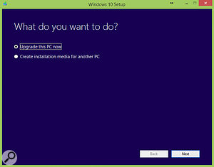 You have the option of creating an installer on a USB pen drive or other media, an approach which can sometimes result in a slightly 'cleaner' OS install — but you may need to run the updater before your fresh installation, in order to generate your licence!