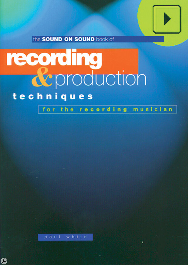 The essential Recording & Production Techniques by Sound On Sound's editor Paul White.