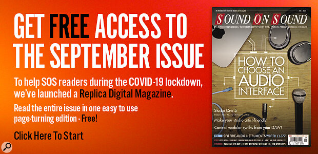 Stuck At Home? Click to claim your FREE access to SEPTEMBER 2020 Sound On Sound magazine.