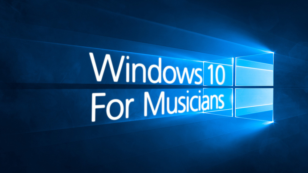 Windows 10 For Musicians