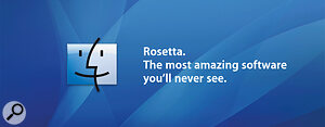"""Apple's original Rosetta, used to run PowerPC code on Intel processors, was described by the company as """"The best software you'll never see."""""""