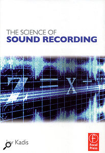 Book cover: The Science Of Sound Recording by Jay Kadis