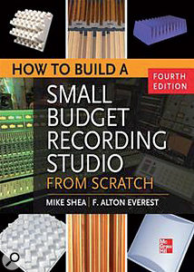 Mike Shea & F. Alton Everest: How to Build a Small Budget Studio From Scratch (4th edition)