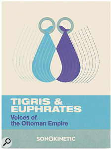 Sonokinetic | Tigris & Euphrates: Voices Of The Ottoman Empire