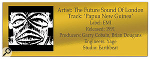 CLASSIC TRACKS: The Future Sound Of London 'Papua New Guinea'