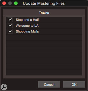 The Update Mastering Files dialogue appears as soon as a  Project is opened if any of the Songs in the Project have been changed since the Project was last updated. Updating can take a  bit of time if you have changed a  lot of Songs.
