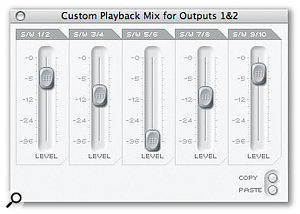 The Saffire's monitor mixing arrangements are incredibly flexible. Each pair of outputs can, if you wish, carry a separate Custom mix of the Saffire's inputs and the outputs from your recording software.