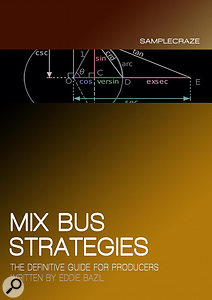 Mix Bus Strategies: The Definitive Guide For Producers by Eddie Bazil.