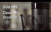 Slate VMS: Classic Mic Shoot-Out